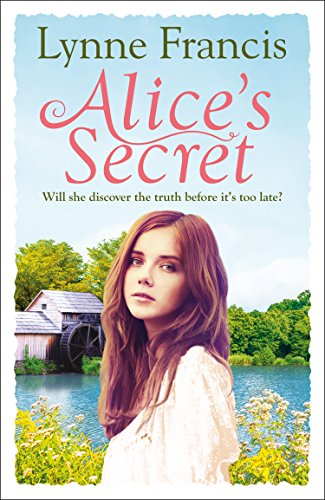 Alice's Secret: A gripping story of love, loss and a historical mystery finally revealed (The Mill Valley Girls) by [Lynne Francis]