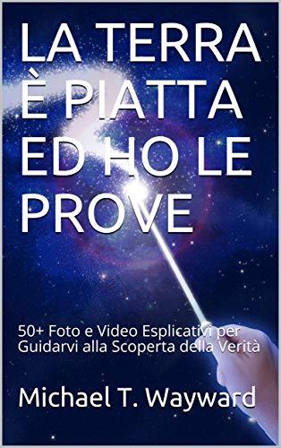 LA TERRA È PIATTA ED HO LE PROVE: 50+ Foto e Video Esplicativi per Guidarvi alla Scoperta della Verità