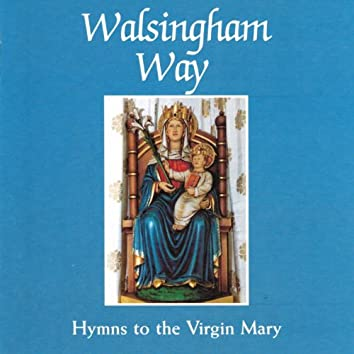 Walsingham Way (Hymns to the Virgin Mary)