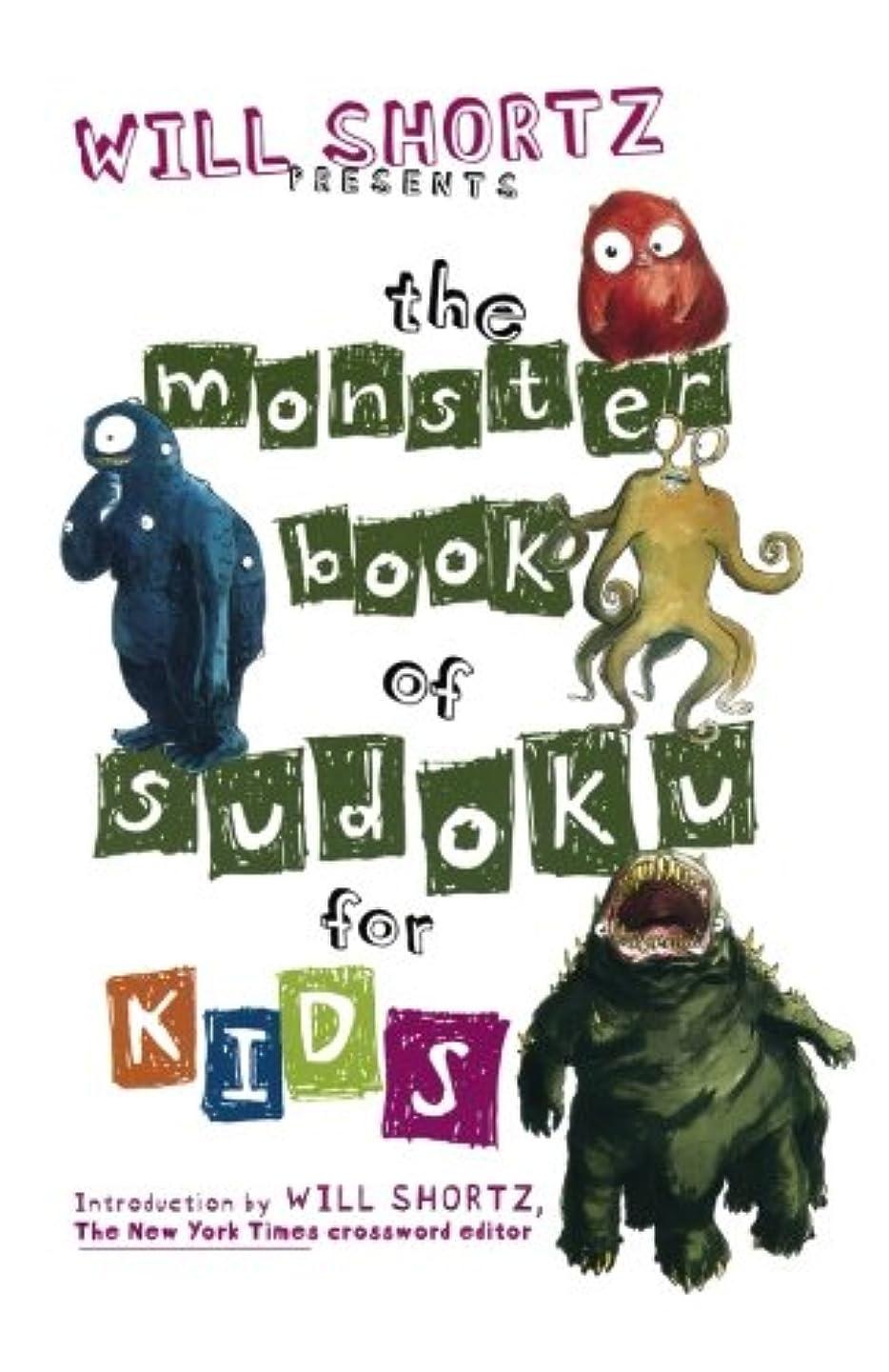 作り上げるいろいろ苦しむWill Shortz Presents the Monster Book of Sudoku for Kids: 150 Fun Puzzles (Will Shortz Presents...)