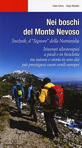 Nei boschi del Monte Nevoso. Sneznik, il «Signore» della Notranjska. Itinerari silvoterapici a piedi e in bicicletta tra natura e storia in uno dei più prestigiosi cuori verdi europei