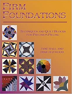 Firm Foundations: Techniques and Quilt Blocks for Precision Piecing