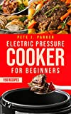 Electric Pressure Cooker for Beginners: Instant Pot Cookbook for Beginners, Delicious Healthy Recipes for your family. Lose weight and Prevent Disease.