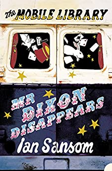 Mr Dixon Disappears (The Mobile Library) by [Ian Sansom]
