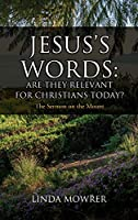 Jesus's Words: Are They Relevant for Christians Today?: The Sermon on the Mount