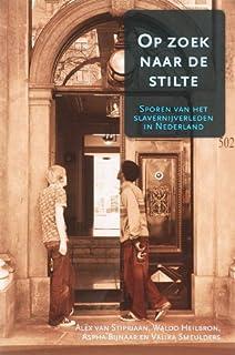 """Op Zoek Naar De Stilte: Sporen Van Het Slavernijverleden in Nederland: 16 (Boekerij """"Oost En West"""")"""