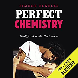 Perfect Chemistry                    Written by:                                                                                                                                 Simone Elkeles                               Narrated by:                                                                                                                                 Roxanne Hernandez,                                                                                        Blas Kisic                      Length: 9 hrs and 44 mins     2 ratings     Overall 4.5