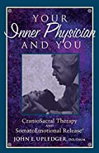 By John E. Upledger - Your Inner Physician and You: Craniosacral Therapy and SomatoEmotional Release (New edition) (3.4.1997)