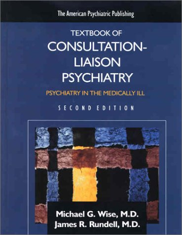 The American Psychiatric Press Textbook of Consultation-Liaison Psychiatry: Psychiatry in the Medically Ill
