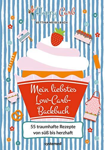 Happy Carb: Mein liebstes Low-Carb-Backbuch: 55 traumhafte Rezepte von süß bis herzhaft