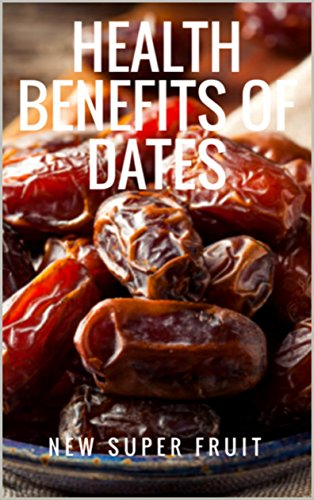 Health Benefits of Dates: The New Super Fruit (English...