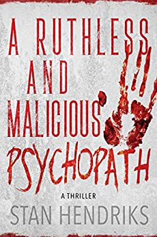 A Ruthless and Malicious Psychopath by [Stan Hendriks]