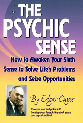 Psychic Sense: How to Awaken Your Sixth Sense to Solve Lifes Problems and Sieze Opportunities (Edgar Cayce Series)
