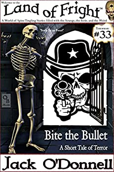 Bite the Bullet: A Short Tale of Terror (Land of Fright Book 33) by [Jack O'Donnell]