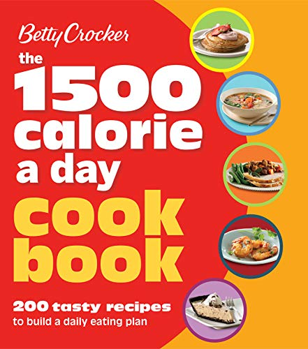 The 1500 Calorie a Day Cookbook: 200 Tasty Recipes to Build a Daily Eating...