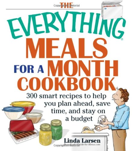 Download The Everything Meals For A Month Cookbook: Smart Recipes To Help You Plan Ahead, Save Time, And Stay On Budget (Everything®) 1593373236