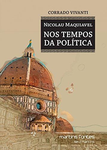 Nicolau Maquiavel: Nos Tempos da Política