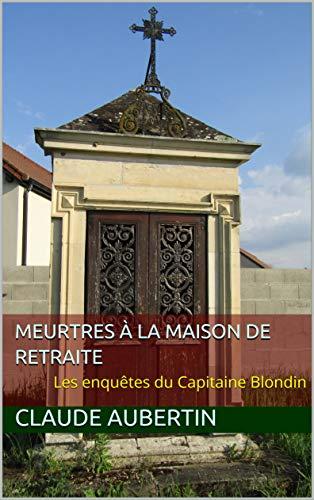 Couverture du livre Meurtres à la maison de retraite: Les enquêtes du Capitaine Blondin