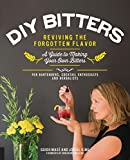 DIY Bitters: Reviving the Forgotten Flavor - A Guide to Making Your Own Bitters for Bartenders,...