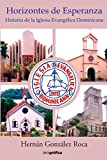 Horizontes de esperanza I: Historia de la Iglesia Evangélica Dominicana (Spanish...