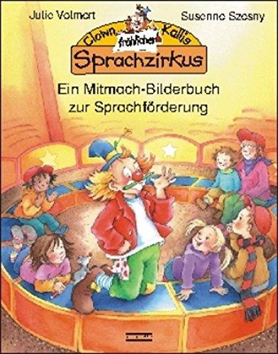 Clown Kallis fröhlicher Sprachzirkus: Ein Mitmach-Bilderbuch zur Sprachförderung
