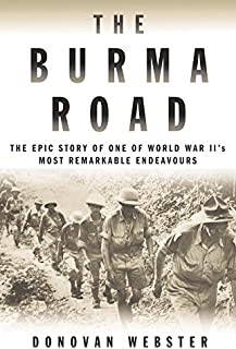The Burma Road : The Epic Story of One of World War Ii's Most Remarkable Endeavours