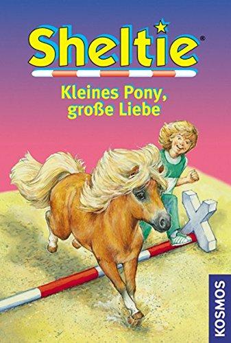 Sheltie - Kleines Pony, große Liebe (Sheltie - Das kleine Pony mit dem grossen Herz)