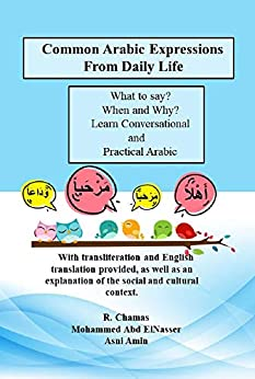 Common Arabic Expressions From Daily Life by [Mohammed Abd El Nasser, R  Chamas , Asni  Amin]
