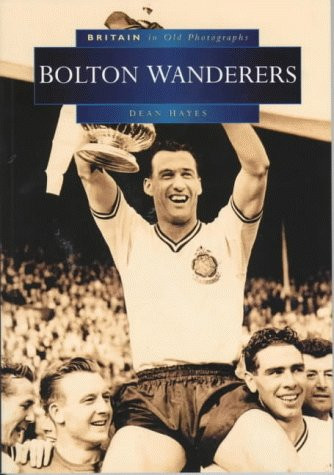 Bolton Wanderers (Britain in Old Photographs)