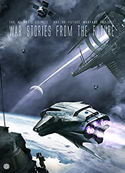 War Stories from the Future by [August Cole, Atlantic Council, Martin Dempsey]
