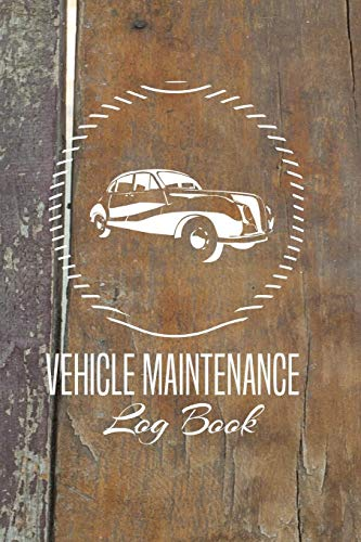 Vehicle Maintenance Log Book: Keep Track Mileage, Record Repairs For Car, Truck, Auto Notebook