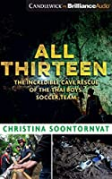 All Thirteen: The Incredible Cave Rescue of the Thai Boys Soccer Team - Library Edition