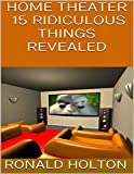 Home Theater: 15 Ridiculous Things Revealed (English Edition)