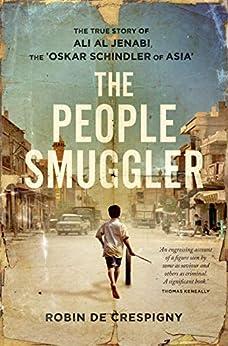 The People Smuggler: The True Story of Ali Al Jenabi by [Robin de Crespigny]