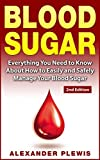 Blood Sugar: Everything You Need to Know About How to Easily and Safely Manage Your Blood Sugar 2nd...