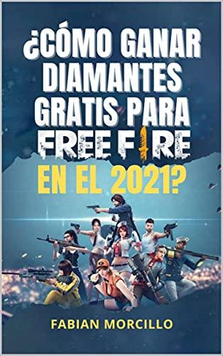 ¿Cómo ganar diamantes gratis para free fire en 2021?: Guía rápida para conseguir diamantes en Free Fire (Spanish Edition)