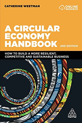 A Circular Economy Handbook: How to Build a More Resilient, Competitive and Sustainable Business