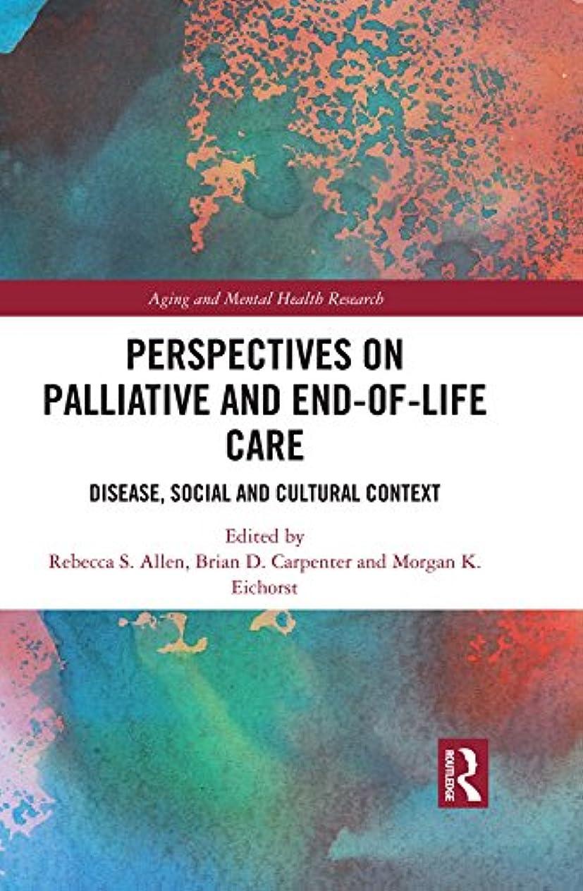 肺炎違反エゴマニアPerspectives on Palliative and End-of-Life Care: Disease, Social and Cultural Context (Aging and Mental Health Research) (English Edition)