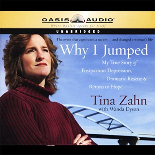 Why I Jumped     My True Story of Postpartum Depression, Dramatic Rescue, & Return to Hope              By:                                                                                                                                 Tina Zahn,                                                                                        Wanda Dyson                               Narrated by:                                                                                                                                 Rebecca Gallagher                      Length: 4 hrs and 57 mins     Not rated yet     Overall 0.0