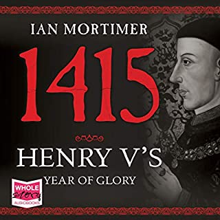 1415: Henry V's Year of Glory                   By:                                                                                                                                 Ian Mortimer                               Narrated by:                                                                                                                                 James Cameron Stewart                      Length: 25 hrs and 43 mins     9 ratings     Overall 4.1