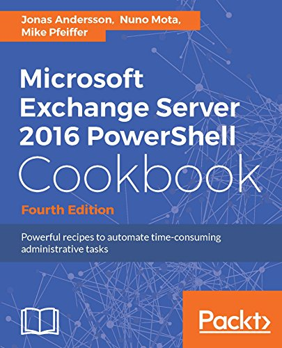 Microsoft Exchange Server 2016 PowerShell Cookbook - Fourth Edition: Powerful recipes to automate time-consuming administrative tasks (English Edition)