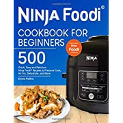 Ninja Foodi Cookbook For Beginners: Top 500 Quick, Easy and Delicious Ninja Foodi Recipes to Pressure Cook, Air Fry, Dehydrate, and More