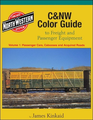 C&NW Color Guide to Freight & Passenger Equipment, Vol. 1: Passenger Cars, Cabooses and Acquired Roads