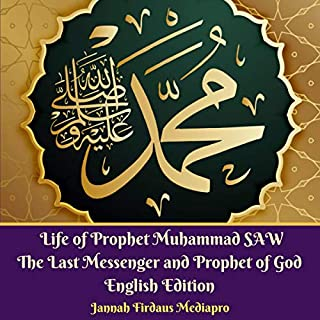 Life of Prophet Muhammad SAW: The Last Messenger and Prophet of God                   By:                                                                                                                                 Jannah Firdaus Mediapro                               Narrated by:                                                                                                                                 Maghfirah Maulany Aqmarina                      Length: 2 hrs and 52 mins     Not rated yet     Overall 0.0