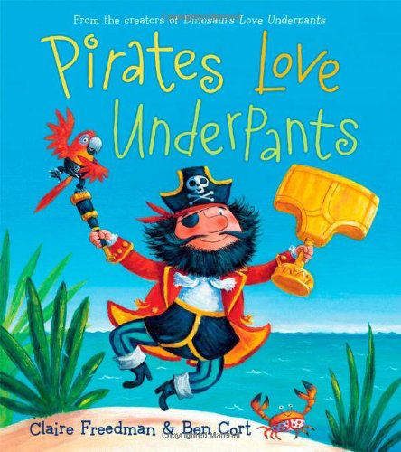 Pirates Love Underpants (The Underpants Books)