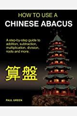 How To Use A Chinese Abacus: A step-by-step guide to addition, subtraction, multiplication, division, roots and more. Paperback