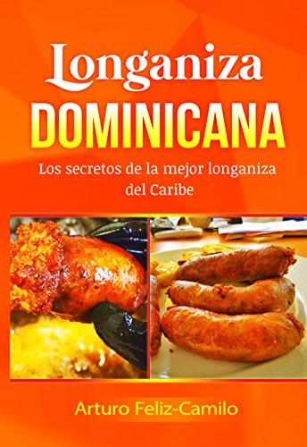 Longaniza Dominicana: Los secretos de la mejor longaniza del caribe (Cocina dominicana nº 9)...