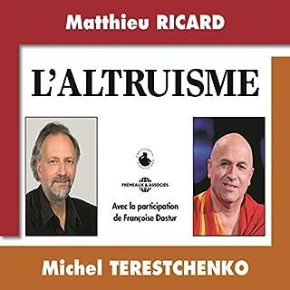 L'altruisme                   De :                                                                                                                                 Matthieu Ricard,                                                                                        Michel Terestchenko                               Lu par :                                                                                                                                 Matthieu Ricard,                                                                                        Michel Terestchenko                      Durée : 4 h et 41 min     5 notations     Global 4,6