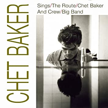 Chet Baker Sings / The Route / Chet Baker and Crew / Big Band