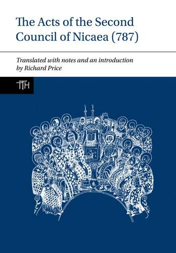 The Acts of the Second Council of Nicaea (787) (Translated Texts for Historians)